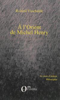 A l'Orient de Michel Henry