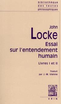 Essai philosophique sur l'entendement humain : livres I et II