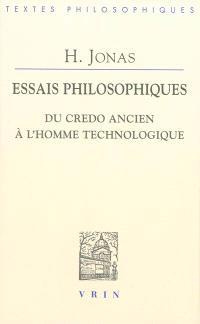 Essais philosophiques : du credo ancien à l'homme technologique
