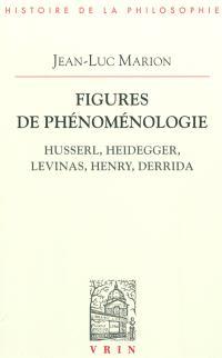 Figures de phénoménologie : Husserl, Heidegger, Levinas, Henry, Derrida