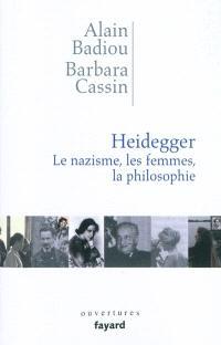 Heidegger : le nazisme, les femmes, la philosophie