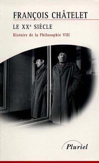 Histoire de la philosophie, idées, doctrines. Volume 8, Le XXe siècle