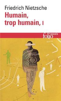 Humain, trop humain : un livre pour esprits libres. Volume 1