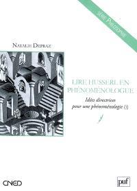 Idées directrices pour une phénoménologie. Volume 1, Lire Husserl en phénoménologue