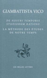 La méthode des études de notre temps = De nostri temporis studiorum ratione