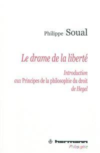 Le drame de la liberté : introduction aux Principes de la philosophie du droit de Hegel