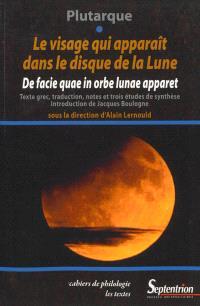 Le visage qui apparaît dans le disque de la Lune : texte grec, traduction, notes et trois études de synthèse = De facies quae in orbe lunae apparet