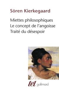 Miettes philosophiques; Le concept de l'angoisse; Traité du désespoir