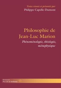 Philosophie de Jean-Luc Marion : phénoménologie, théologie, métaphysique