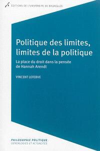 Politique des limites, limites de la politique : la place du droit dans la pensée de Hannah Arendt