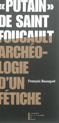 Putain de saint Foucault : archéologie d'un fétiche