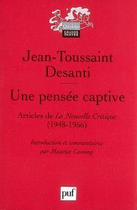 Une pensée captive : articles de La nouvelle critique (1948-1956)