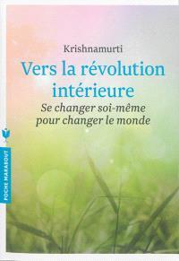 Vers la révolution intérieure : se changer soi-même pour changer le monde