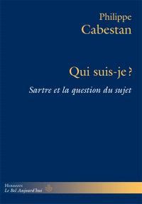 Qui suis-je ? : Sartre et la question du sujet