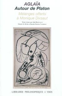 Aglaïa, autour de Platon : mélanges offerts à Monique Dixsaut