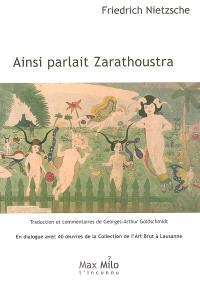Ainsi parlait Zarathoustra : un livre pour tous et pour personne : en dialogue avec 40 oeuvres de la Collection de l'art brut à Lausanne