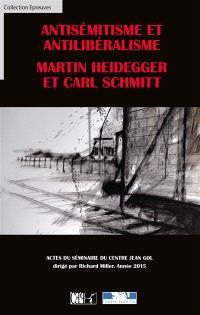 Antisémitisme et antilibéralisme : Martin Heidegger et Carl Schmitt : actes du séminaire du Centre Jean Gol, année 2015