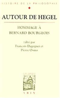 Autour de Hegel : hommage à Bernard Bourgeois