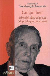 Canguilhem : histoire des sciences et politique du vivant