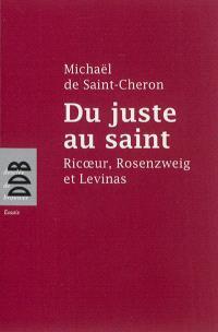 Du juste au saint : Ricoeur, Rosenzweig et Levinas