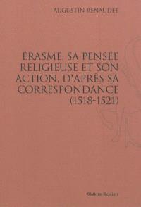 Erasme, sa pensée religieuse et son action, d'après sa correspondance (1518-1521)
