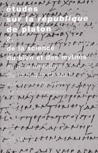 Etudes sur la République de Platon. Volume 2, De la science, du bien et des mythes