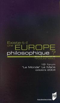 Existe-t-il une Europe philosophique ? : 16e forum Le Monde Le Mans 22 au 24 octobre 2004
