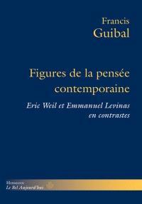 Figures de la pensée contemporaine : Eric Weil et Emmanuel Levinas en contrastes