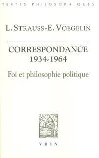 Foi et philosophie politique : la correspondance Strauss-Voegelin, 1934-1964