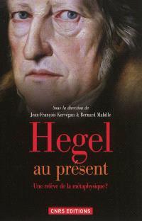 Hegel au présent : une relève de la métaphysique ?