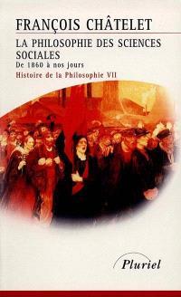 Histoire de la philosophie, idées, doctrines. Volume 7, La philosophie des sciences sociales : de 1860 à nos jours
