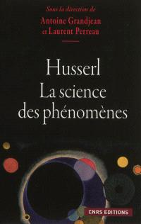 Husserl, la science des phénomènes