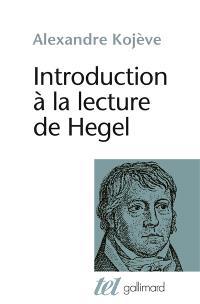 Introduction à la lecture de Hegel : leçons sur la Phénoménologie de l'esprit professées de 1933 à 1939 à l'Ecole des hautes études