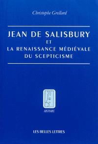 Jean de Salisbury et la renaissance médiévale du scepticisme