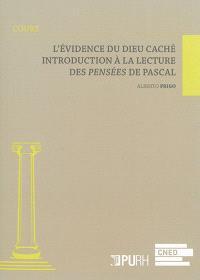 L'évidence du Dieu caché : introduction à la lecture des Pensées de Pascal