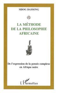 La méthode de la philosophie africaine : de l'expression de la pensée complexe en Afrique noire