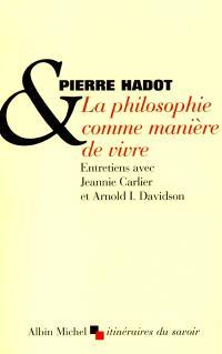 La philosophie comme manière de vivre : entretiens avec Jeannie Carlier et Arnold I. Davidson
