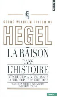 La raison dans l'histoire : introduction aux Leçons sur la philosophie de l'histoire du monde