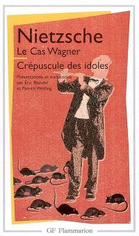 Le cas Wagner; Crépuscule des idoles