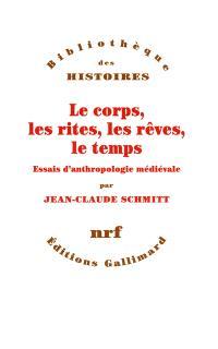 Le corps, les rites, les rêves, le temps : essais d'anthropologie médiévale