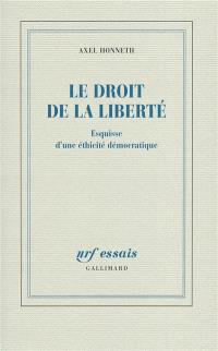 Le droit de la liberté : esquisse d'une éthicité démocratique