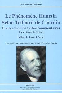 Le phénomène humain selon Teilhard de Chardin, contraction de textes-commentaires. Volume 1