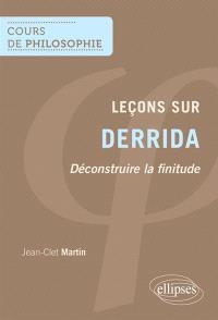 Leçons sur Derrida : déconstruire la finitude