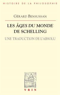 Les âges du monde de Schelling : une traduction de l'absolu