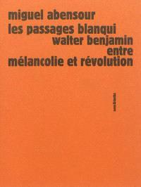 Les passages Blanqui : Walter Benjamin entre mélancolie et révolution