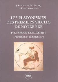 Les platonismes des premiers siècles de notre ère : Plutarque, l'E de Delphes : traduction nouvelle et commentaire