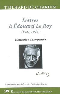 Lettres à Edouard Le Roy (1921-1946) : maturation d'une pensée