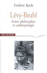 Lévy-Bruhl : entre philosophie et anthropologie