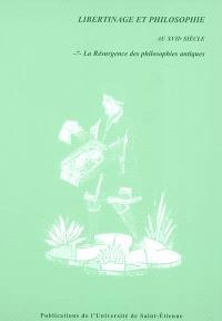 Libertinage et philosophie au XVIIe siècle. Volume 7, La résurgence des philosophies antiques