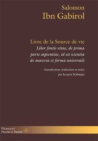 Livre de la Source de vie = Liber fontis vitae, de prima parte sapientiae, id est scientia de materia et forma universali